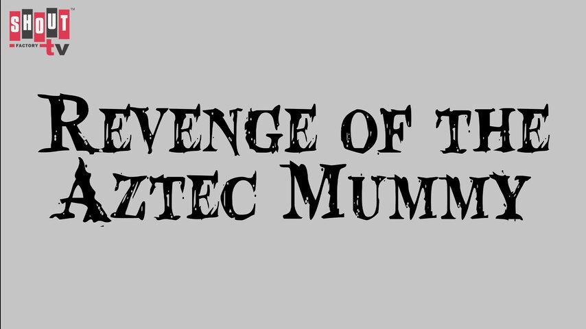 Revenge Of The Aztec Mummy
