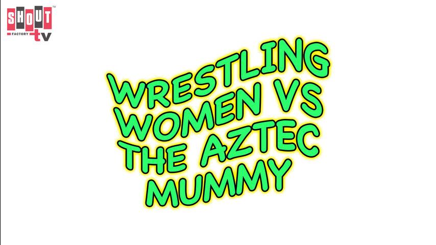 Wrestling Women Versus The Aztec Mummy