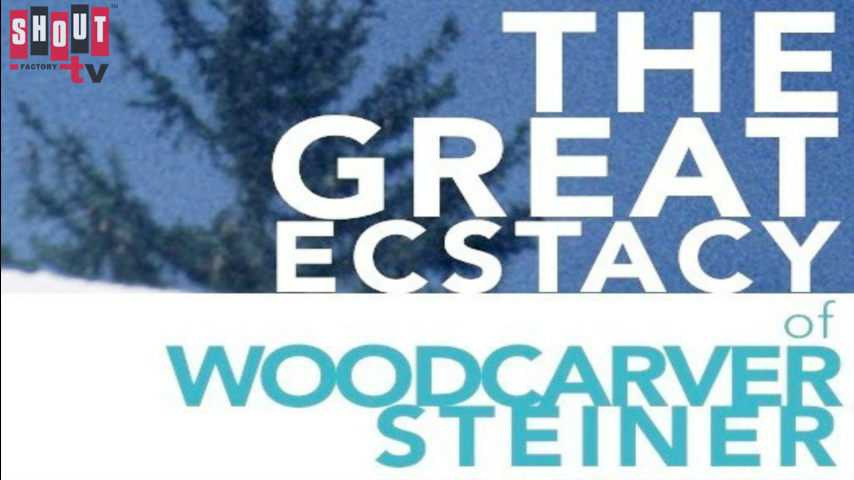The Great Ecstasy Of Woodcarver Steiner