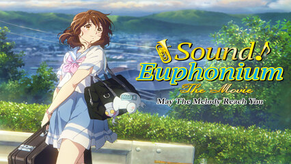 Sound! Euphonium: The Movie – May The Melody Reach You! [Subtitled]