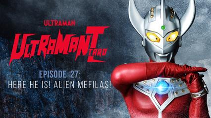 Ultraman Taro: S1 E27 - Here He Is! Alien Mefilas!
